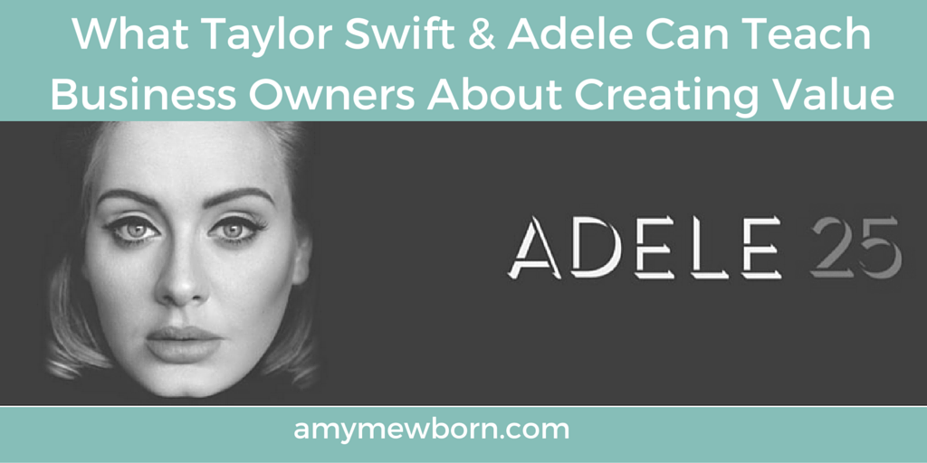 What Taylor Swift & Adele Can Teach Entrepreneurs About Creating Value