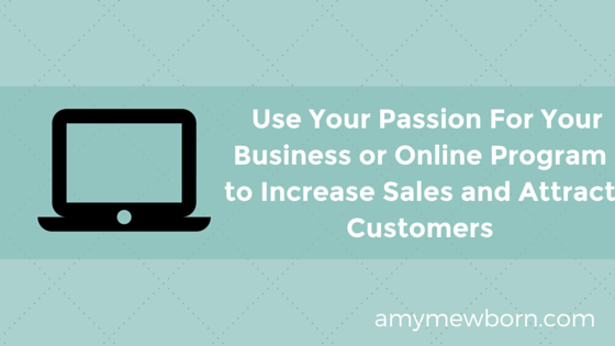 Use Your Passion For Your Business or Online Program to Increase Sales and Attract Customers