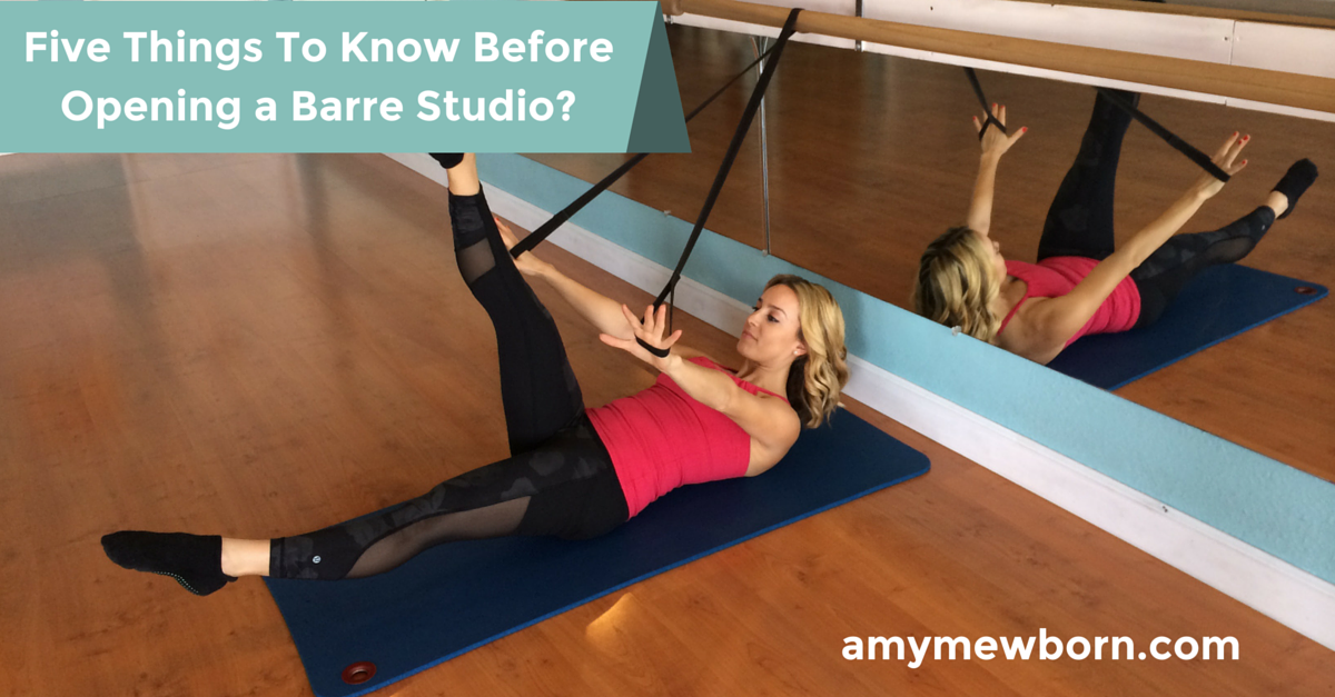 The Five Things You Need to Do When Opening  A Barre Studio