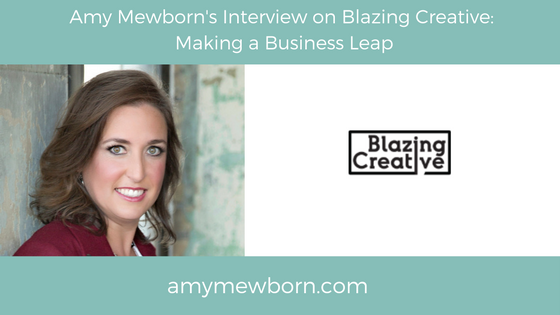 Amy Mewborn's Interview on Blazing Creative - Making a Business Leap