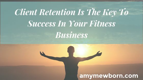 Client Retention Is The Key To Success In Your Fitness Business