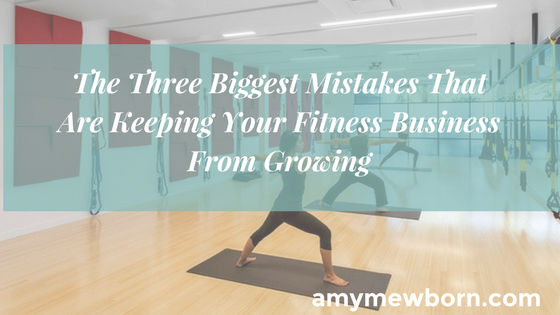 The Three Biggest Mistakes That Are Keeping Your Fitness Business From Growing