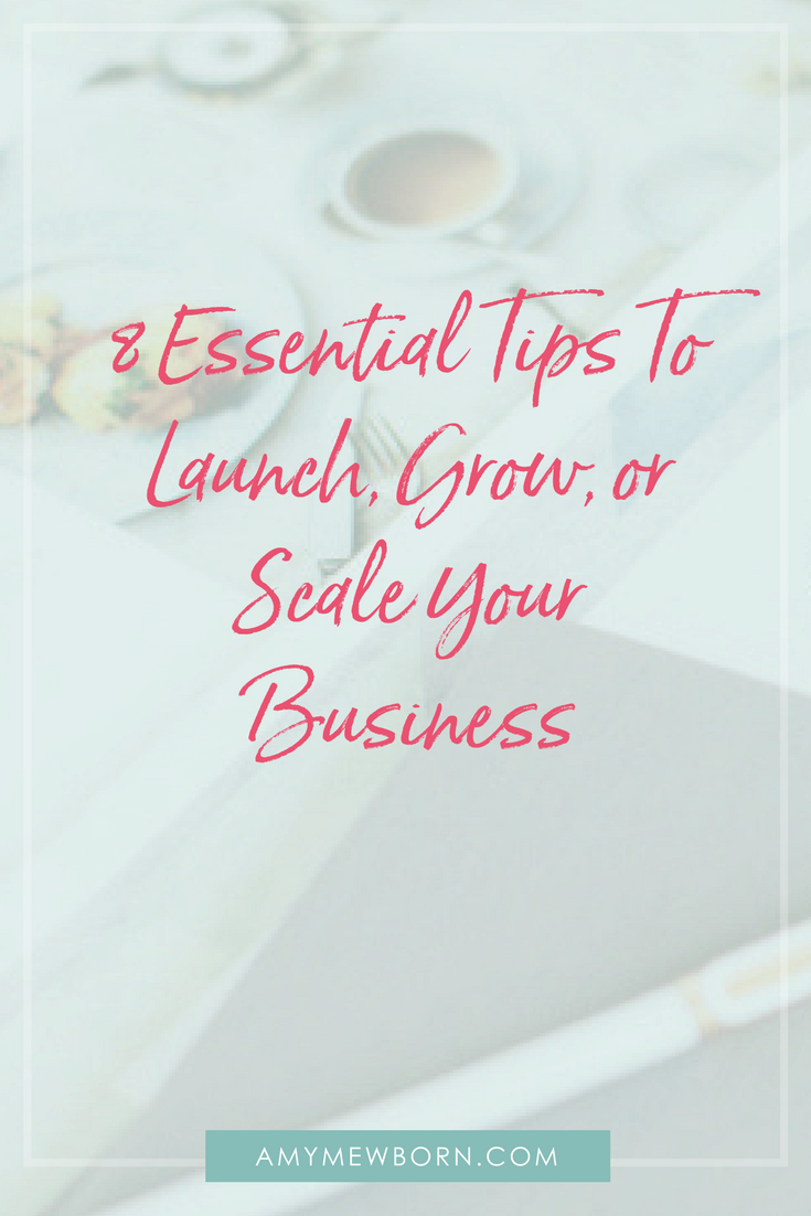 8 Essential Tips To Launch, Grow, or Scale Your Business