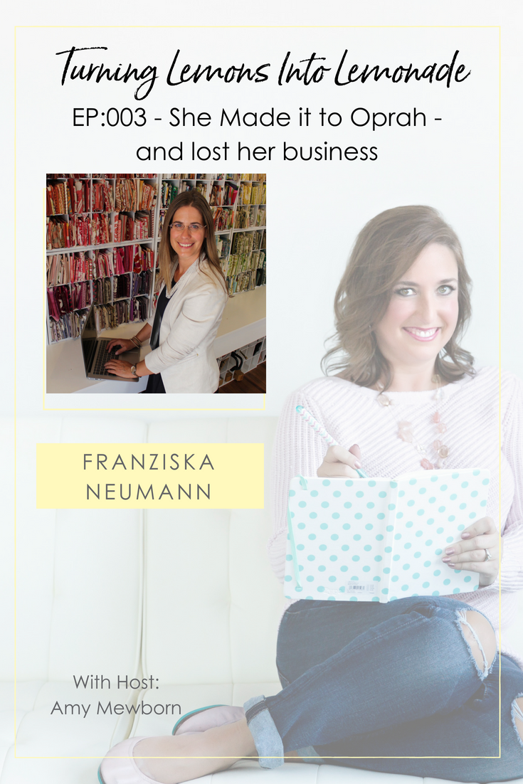The Turning Lemons Into Lemonade Podcast with Amy Mewborn - Guest Franziska Neumann