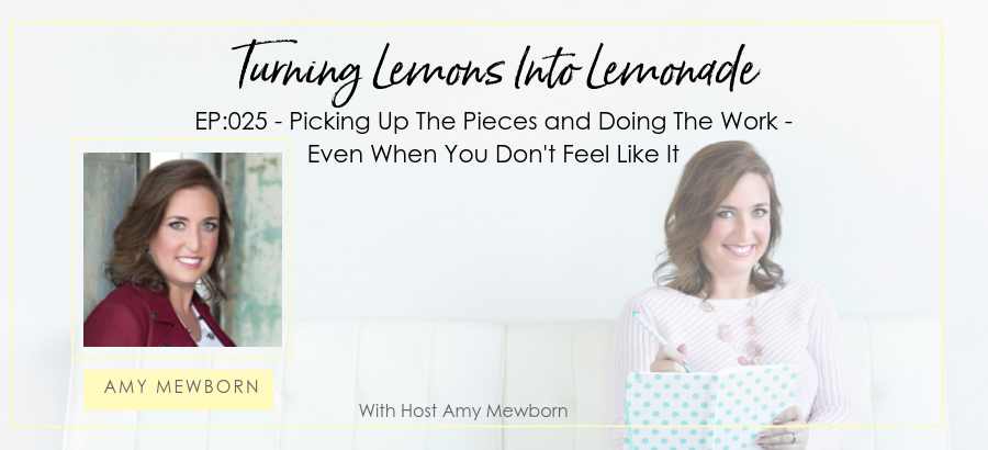 EP:025-Turning Lemons Into Lemonade Podcast with Amy Mewborn
