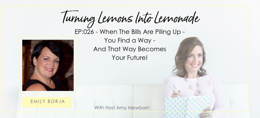 EP:026-Guest Emily Borja-Turning Lemons Into Lemonade Podcast with Amy Mewborn