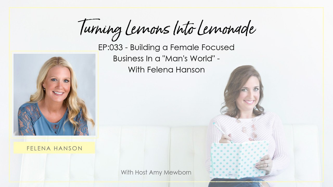 EP:033-Guest Felena Hanson-Turning Lemons Into Lemonade Podcast with Amy Mewborn