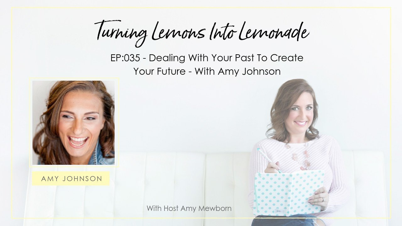 EP:035-Guest Amy Johnson-Turning Lemons Into Lemonade Podcast with Amy Mewborn