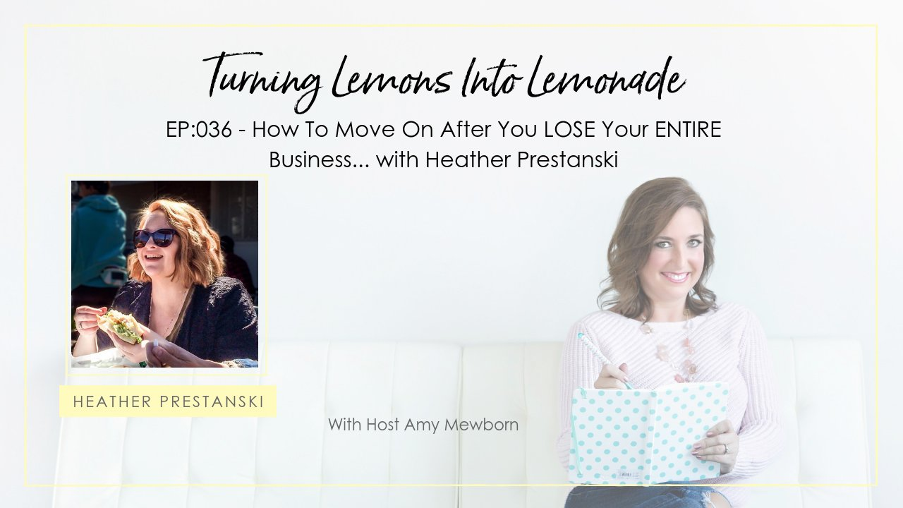 EP:036-Guest Heather Prestanski-Turning Lemons Into Lemonade Podcast with Amy Mewborn