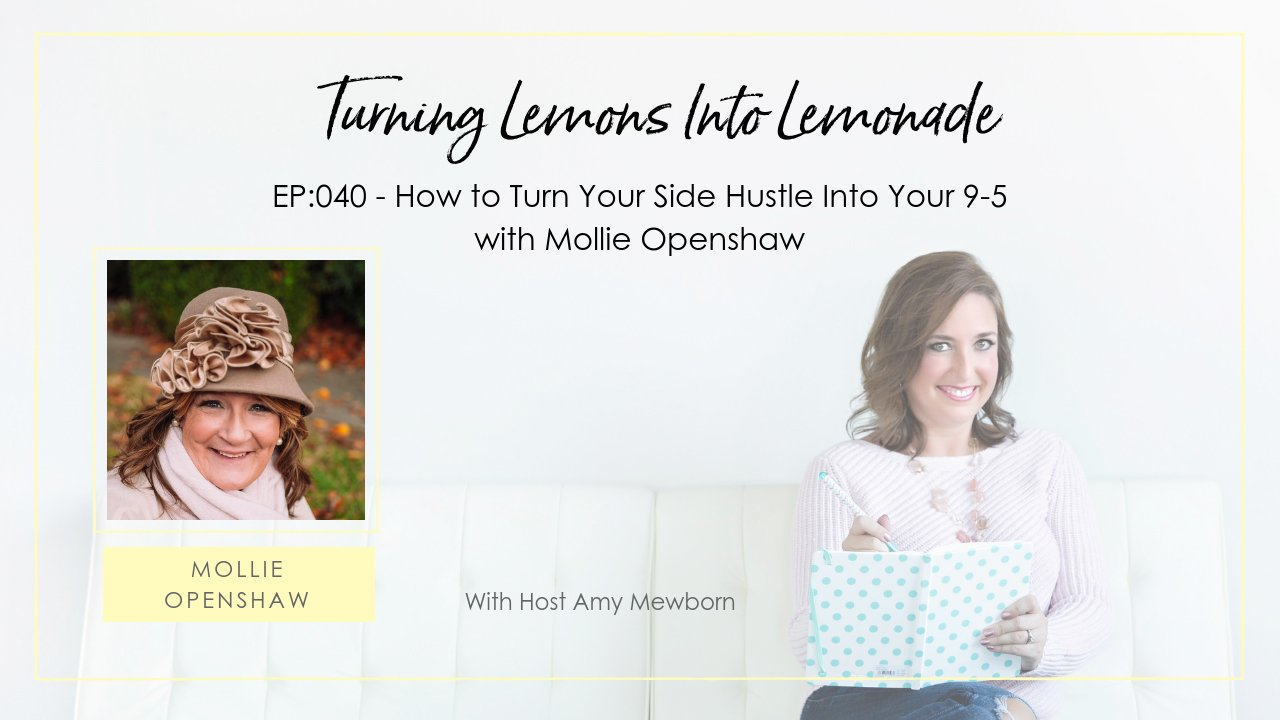 EP:040-Guest Mollie Openshaw-Turning Lemons Into Lemonade Podcast with Amy Mewborn
