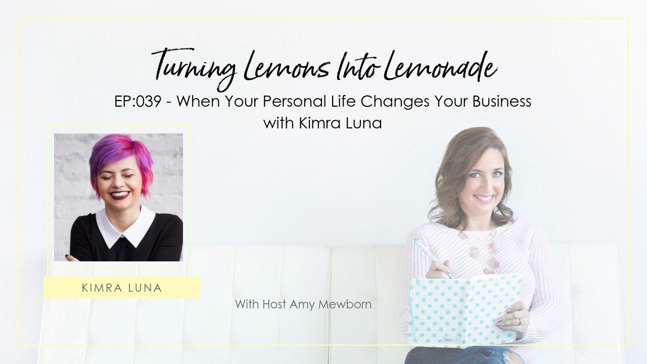 EP:039-Guest Kimra Luna-Turning Lemons Into Lemonade Podcast with Amy Mewborn